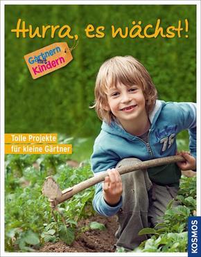 Hurra, es wächst! Gärtnern mit Kindern. Tolle Projekte für kleine Gärtner