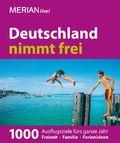 Merian live! Deutschland nimmt frei - 1000 Ausflugsziele fürs ganze Jahre