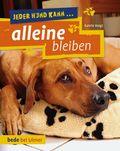 Jeder Hund kann ... alleine bleiben