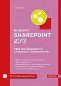 Microsoft SharePoint 2013 - Über 300 Lösungen für Anwender & Administratoren