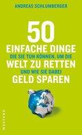50 einfache Dinge, die Sie tun können, um die Welt zu retten und wie sie dabei Geld sparen
