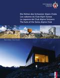 Die Hütten des Schweizer Alpen-Club / Les cabanes du Club Alpin Suisse / Le capanne del Club Alpino Svizzero / The huts