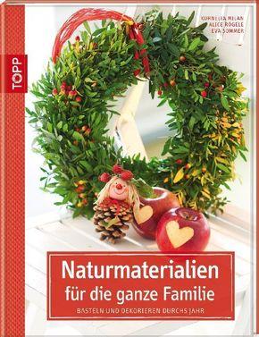 Naturmaterialien für die ganze Familie - Basteln und Dekorieren durchs Jahr