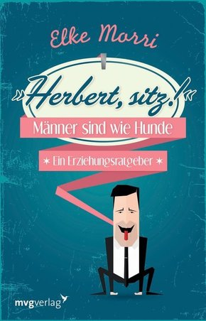 Herbert, sitz! Männer sind wie Hunde - ein Erziehungsratgeber