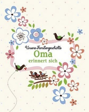 Unsere Familiengeschichte: Oma erinnert sich