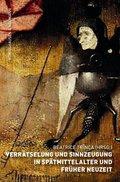 Verrätselung und Sinnzeugung in Spätmittelalter und Früher Neuzeit