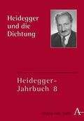 Heidegger-Jahrbuch: Heidegger und die Dichtung; Bd.8
