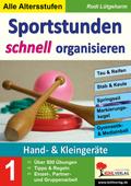 Sportstunden schnell organisieren: Hand- & Kleingeräte; Bd.1