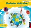 Tierische Weltreise: Tierische Weltreise, Lieder-Audio-CD - Tl.1