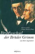 Briefwechsel zwischen Jacob und Wilhelm Grimm aus ihrer Jugendzeit