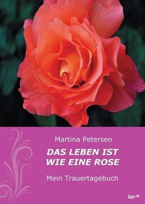 Das Leben ist wie eine Rose
