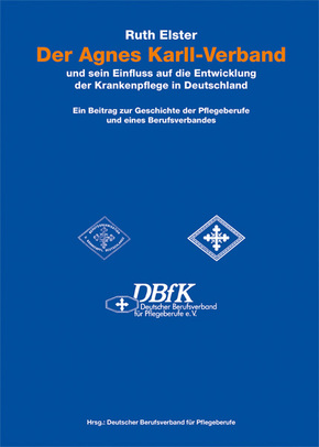 Der Agnes Karll-Verband und sein Einfluss auf die Entwicklung der Krankenpflege in Deutschland