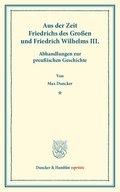Aus der Zeit Friedrichs des Großen und Friedrich Wilhelms III.