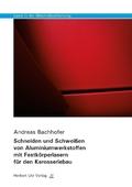 Laser in der Materialbearbeitung: Schneiden und Schweißen von Aluminiumwerkstoffen mit Festkörperlasern für den Karosseriebau; Bd.11