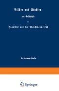 Bilder und Studien zur Geschichte der Industrie und des Maschinenwesens