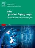 Atlas operativer Zugangswege - Orthopädie & Unfallchirurgie