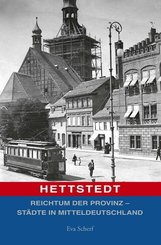 Hettstedt; Reichtum der Provinz; Hrsg. v. Götze, Moritz; Deutsch; 123 Duplex Abb.