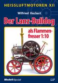 Heißluft-Motoren: Der Lanz-Bulldog als Flammenfresser 1:10; Bd.12