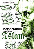 Melanchthon und der Islam - Ein Beitrag zur Klärung des Verhältnisses zwischen Christentum und Fremdreligionen in der Re