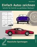 Einfach Autos zeichnen - Schritt für Schritt zu perfekten Motiven! - Bd.2
