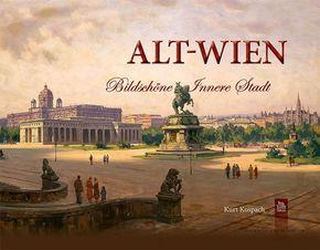Alt-Wien; Bildschöne Innere Stadt; Archivbilder; Deutsch; 130 farb. Fotos