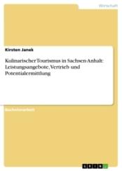 Kulinarischer Tourismus in Sachsen-Anhalt: Leistungsangebote, Vetrieb und Potentialermittlung; Volume 3