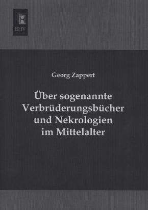 Über sogenannte Verbrüderungsbücher und Nekrologien im Mittelalter