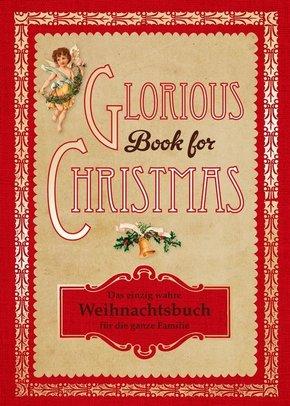 Glorious Book for Christmas - Das einzig wahre Weihnachtsbuch für die ganze Familie