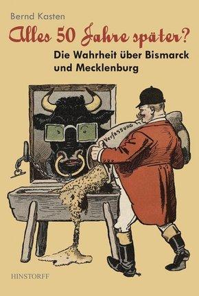 Alles 50 Jahre später? - Die Wahrheit über Bismarck und Mecklenburg