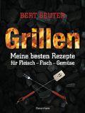 Grillen - Meine besten Rezepte für Fleisch, Fisch, Gemüse