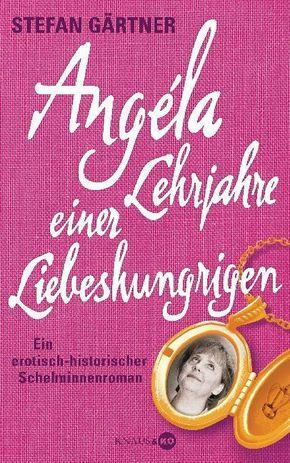 Angéla - Lehrjahre einer Liebeshungrigen