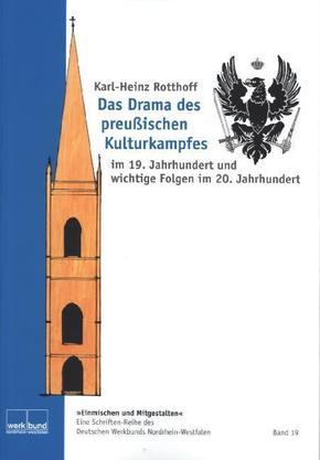 Das Drama des preußischen Kulturkampfes im 19. Jahrhundert und wichtige Folgen im 20. Jahrhundert