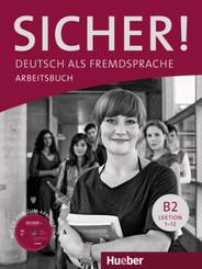Sicher! B2: Deutsch als Fremdsprache / Arbeitsbuch mit Audio-CD, Lektion 1 - 12