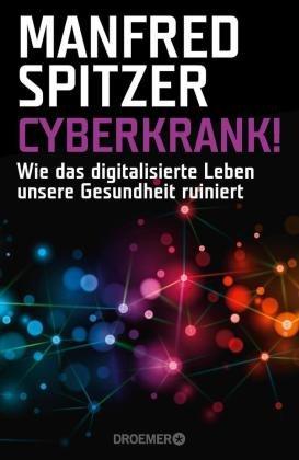 Cyberkrank! Wie das digitalisierte Leben unsere Gesundheit ruiniert