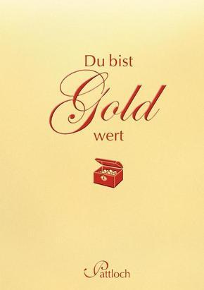 Du bist Gold wert