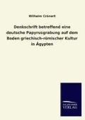 Denkschrift betreffend eine deutsche Papyrusgrabung auf dem Boden griechisch-römischer Kultur in Ägypten