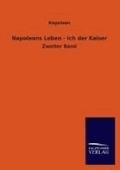 Napoleons Leben - Ich der Kaiser - Bd.2