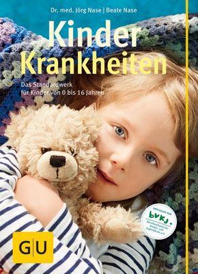 Kinderkrankheiten - Das Standardwerk für Kinder von 0 bis 16 Jahren