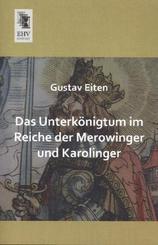 Das Unterkönigtum im Reiche der Merowinger und Karolinger