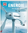 Energie. Was die Welt antreibt - Was ist was Bd.3