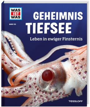 Geheimnis Tiefsee. Leben in ewiger Finsternis - Was ist was Bd.133