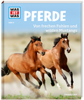 Pferde. Von frechen Fohlen und wilden Mustangs - Was ist was Bd.27