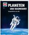 Planeten und Raumfahrt. Expedition ins All - Was ist was Bd.16