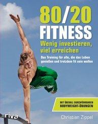 80/20-Fitness - Wenig investieren, viel erreichen. Das Training für alle, die das Leben genießen und trotzdem fit sein wollen
