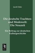 Die deutsche Trachten- und Modenwelt: Die Neuzeit