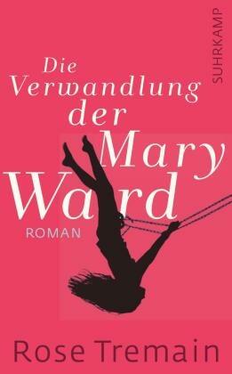 Die Verwandlung der Mary Ward