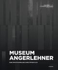 Museum Angerlehner. Eine Privatsammlung wird öffentlich