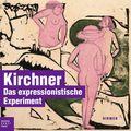 Kirchner. Das expressionistische Experiment