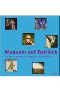 Museum auf Bairisch