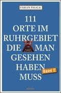 111 Orte im Ruhrgebiet, die man gesehen haben muss - Bd.2